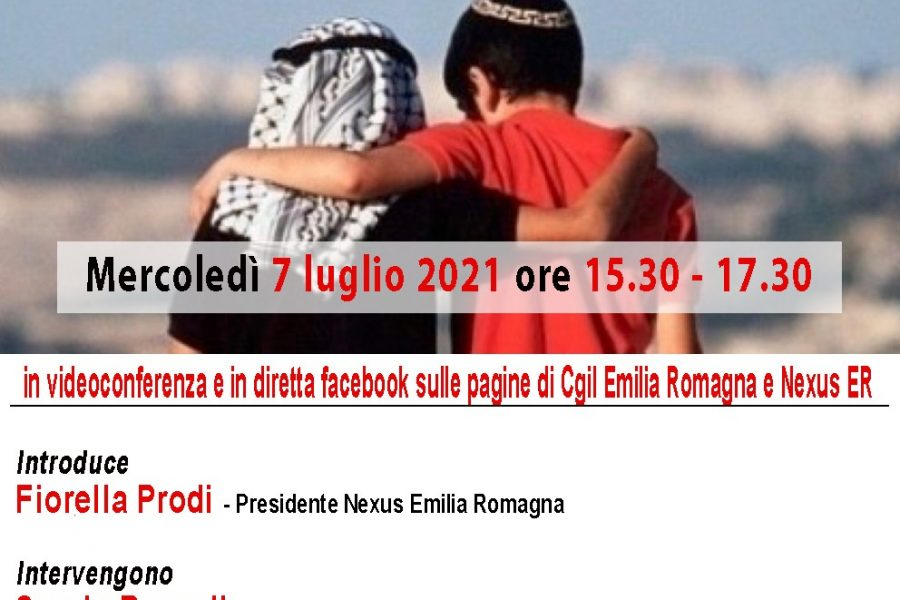 "Nexus ER-Cgil ER: ""Per la pace giusta tra Palestina ed Israele"" 7/07/2021"